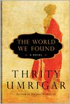 Book Cover Image. Title: The World We Found, Author: by Thrity  Umrigar