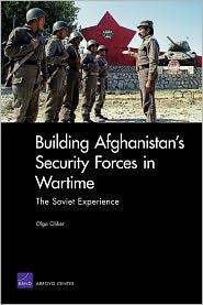 Olga Oliker - Building Afghanistan's Security Forces in Wartime