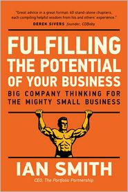 Ian Smith - Fulfilling The Potential Of Your Business: Big Company Thinking For The Mighty Small Business