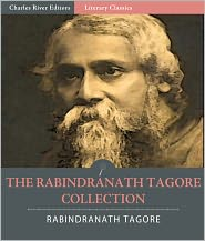 Surendranath Tagore (Translator), William Butler Yeats (Introduction), Charles River Editors (Introduction) Rabindranath Tagore - The Rabindranath Tagore Collection: Gitanjali and 19 Other Works (Illustrated)