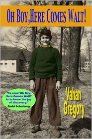 Vahan Gregory - Oh Boy, Here Comes Walt!