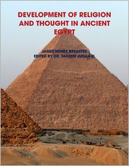 Dr. Faheem Judah-El James Henry Breasted - Development of Religion and Thought in Ancient Egypt