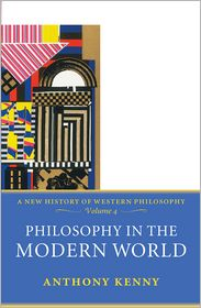 Anthony Kenny - Philosophy in the Modern World: A New History of Western Philosophy, Volume 4