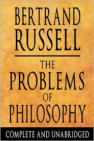 Bertrand Russell - The Problems of Philosophy : Complete and Unabridged