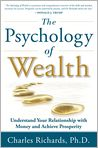 Book Cover Image. Title: The Psychology of Wealth: Understand Your Relationship with Money and Achieve Prosperity, Author: by Charles  Richards