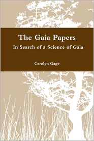 Carolyn Gage - The Gaia Papers: In Search of a Science of Gaia