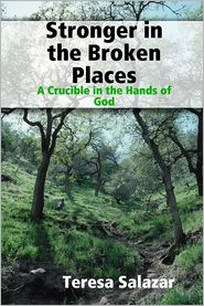 Teresa Salazar - Stronger in the Broken Places: A Crucible in the Hands of God