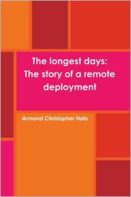 Armand Christopher Hale - The Longest Days: The Story of a Remote Deployment
