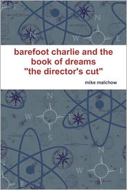 """Mike Malchow - Barefoot Charlie and the Book of Dreams : """"The Director's Cut"""""""