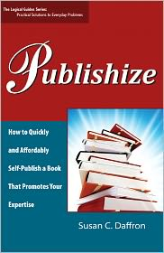 Susan C. Daffron - Publishize: How to Quickly and Affordably Self-Publish a Book That Promotes Your Expertise