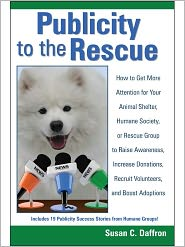Susan C. Daffron - Publicity to the Rescue: How to Get More Attention for Your Animal Shelter, Humane Society or Rescue Group to Raise Awareness, I