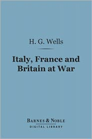 H. G. Wells - Italy, France and Britain at War (Barnes & Noble Digital Library)