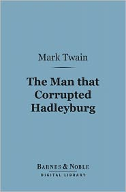 Mark Twain - The Man that Corrupted Hadleyburg (Barnes & Noble Digital Library)
