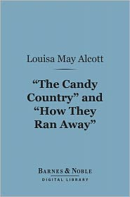 """Louisa May Alcott - """"The Candy Country""""and """"How They Ran Away"""" (Barnes & Noble Digital Library)"""