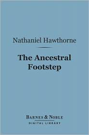 Nathaniel Hawthorne - The Ancestral Footstep (Barnes & Noble Digital Library)