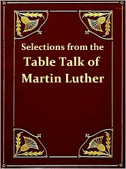 Henry Bell (Translator) Martin Luther - Selections from the Table Talk of Martin Luther