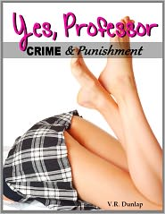V.R. Dunlap - Yes, Professor (Crime & Punishment: Erotic Stories of Sexual Submission #4)