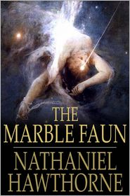 Nathaniel Hawthorne - The Marble Faun: Or The Romance of Monte Beni