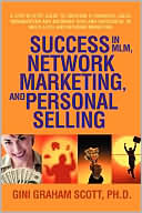 Success in MLM, Network Marketing, and Personal Selling: A Step-By-Step Guide to Creating a Powerful Sales Organization and Becoming Rich and Successful in Multi-level and Network Marketing