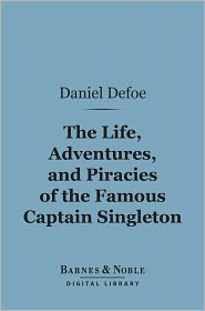 Defoe - The Life, Adventures, and Piracies of the Famous Captain Singleton (Barnes & Noble Digital Library)