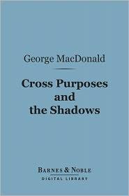 George MacDonald - Cross Purposes and The Shadows (Barnes & Noble Digital Library)