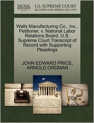 Walls Manufacturing Co., Inc., Petitioner, V. National Labor Relations Board. U.s. Supreme Court Tra