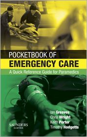 Colonel Timothy J Hodgetts, Ian Greaves, Keith Porter, Malcolm Woollard  Chris Wright - Pocketbook of Emergency Care