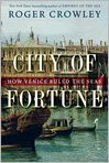 Book Cover Image. Title: City of Fortune: How Venice Ruled the Seas, Author: by Roger  Crowley