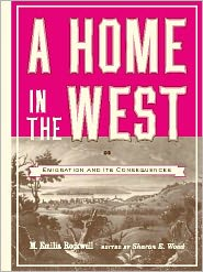 Sharon E. Wood (Editor) M. Emilia Rockwell - A Home in the West: Or, Emigration and Its Consequences