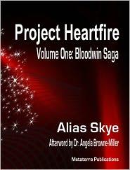 Angela Browne-Miller (Editor), Dr. Angela Browne-Miller (Introduction) Alias Skye - Project heartfire (Vol. One: Bloodwin Saga)