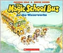 The Magic School Bus at the Waterworks (Magic School Bus Series)