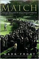 The Match:  The Day the Game of Golf Changed Forever  by Mark Frost (Nov 2007) read more