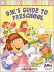 Book Cover Image. Title: D.W.'s Guide to Preschool, Author: by Marc Brown