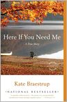 Book Cover Image. Title: Here if You Need Me:  A True Story, Author: by Kate Braestrup
