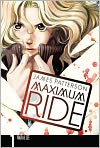 Book Cover Image. Title: Maximum Ride Manga, Volume 1, Author: by James Patterson
