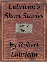Robert Lubrican - Lubrican's Short Stories: Volume Two