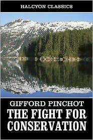 Gifford Pinchot - The Fight for Conservation by Gifford Pinchot
