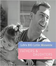 Susan K. Hom - Life's BIG Little Moments: Fathers & Daughters (PagePerfect NOOK Book)