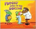 Book Cover Image. Title: Froggy Goes to the Doctor, Author: by Jonathan London