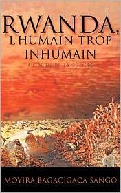 Rwanda, L'Humain Trop Inhumain