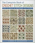 Book Cover Image. Title: The Complete Book of Crochet Stitch Designs:  500 Classic & Original Patterns, Author: by Linda P. Schapper