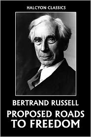 Bertrand Russell - Proposed Roads to Freedom by Bertrand Russell