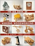 Book Cover Image. Title: The Big Book of Weekend Woodworking:  150 Easy Projects, Author: by John Nelson