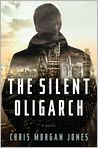 Book Cover Image. Title: The Silent Oligarch, Author: by Christopher Morgan Jones