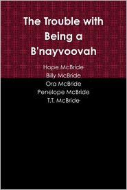 Billy McBride, T.T. McBride, Ora McBride, Penelope McBride Hope McBride - The Trouble With Being a B'Nayvoovah