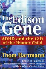 The Edison Gene ADHD and the Gift of the Hunter Child by Thom Hartmann