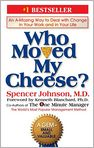 Book Cover Image. Title: Who Moved My Cheese?: An Amazing Way to Deal with Change in Your Work and in Your Life, Author: by Spencer  Johnson