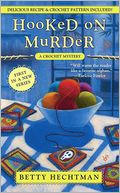 Hooked on Murder (Crochet Mystery Series #1) by Betty Hechtman: Book Cover