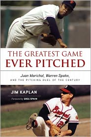 Jim Kaplan - The Greatest Game Ever Pitched: Juan Marichal Warren Spahn and the Pitching Duel of the Century