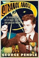Strange Angel: The Otherworldly Life of Rocket Scientist John Whiteside Parsons by George Pendle (2005)